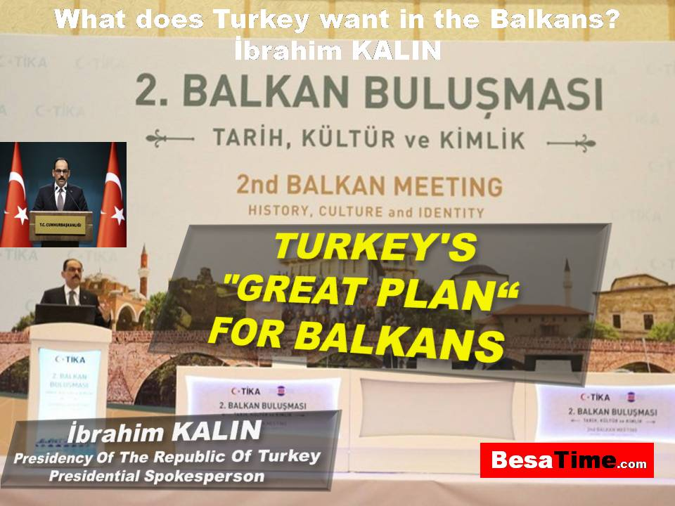 IBRAHIM KALIN: WHAT DOES TURKEY WANT IN THE BALKANS?