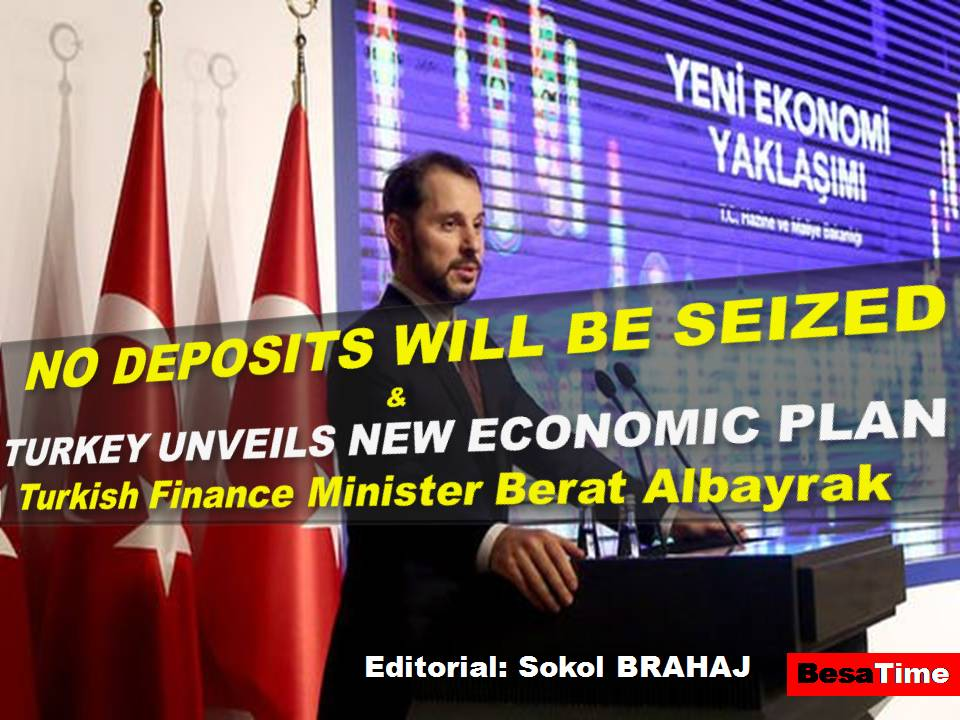 NO DEPOSITS WILL BE SEIZED: Berat Albayrak (Turkish Finance Minister) And TURKEY UNVEILS NEW ECONOMIC PLAN